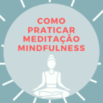 Como praticar meditação mindfulness